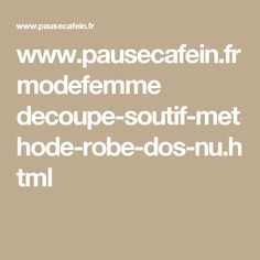 www.pausecafein.fr modefemme decoupe-soutif-methode-robe-dos-nu.html Html, Math Equations, I Want You, Bra, Reading, Projects, Dress