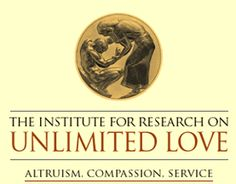 The Institute for Research on Unlimited Love: Altruism, Compassion, Service