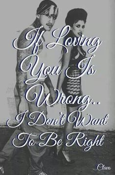 If loving you is wrong. ..