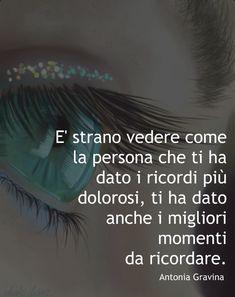 Strano vedere come la vita possa cambiare quando trovi una persona che ti ricordi quanto sia bello sorridere! -Antonia Gravina