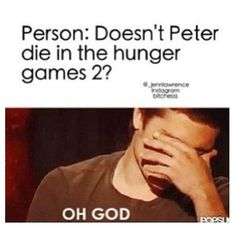 "Come On People, It tis Peeta not Peter! FYI Peeta does not die! Double FYI It tis Catching Fire not ""Hunger Games Hunger Games Memes, Hunger Games Fandom, Hunger Games Catching Fire, Hunger Games Trilogy, I Volunteer As Tribute, Jenifer Lawrence, Gale Hawthorne, Mocking Jay, Katniss Everdeen"