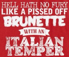 I personally do NOT have an Italian temper, but a few of my family members do...