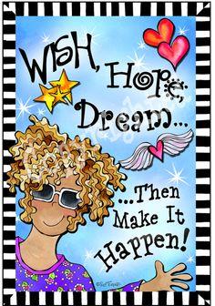 Wish...Hope...Dream...
