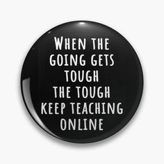 """Cute teacher quote says """"When the going gets tough, the tough keep teaching online"""" will make teachers smile in a time of social distancing, online teaching, and remote and distance learning. Great gift for a friend, coworker, colleague, wife, mom, sister, daughter, husband to brighten their day or celebrate a special birthday, mother's day, or teacher appreciation week thank you, end of year or back to school. Click on the image to see this teacher gift on stickers, mugs, clothes and more. Teachers Day Gifts, Thank You Teacher Gifts, Teacher Quotes, Teacher Humor, School Volunteers, Volunteer Jobs, Teacher End Of Year, School Fundraisers, Teachers' Day"""