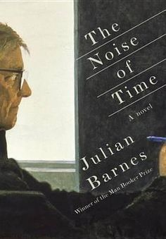The Noise of Time by Julian Barnes.  1936: Shostakovich, just thirty, fears for his livelihood and his life. Stalin, hitherto a distant figure, has taken a sudden interest in his work and denounced his latest opera. Now, certain he will be exiled to Siberia (or, more likely, shot dead on the spot), he reflects on his predicament, his personal history, his parents, various women and wives, his daughter--all of those hanging in the balance of his fate.