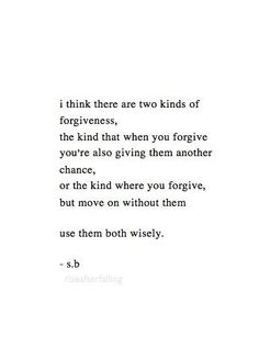 Forgiveness. ...use it wisely.