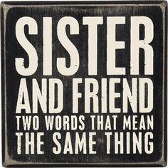 """- Wooden Box Sign with hollow back featuring Sister and Friendship Quotation - Measures 4"""" X 4"""" - Featured wording: """"Sister and Friend Two Words That Mean the Same Thing"""" - Displays well on the wall o"""