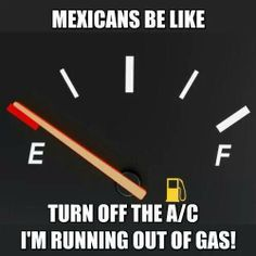 Mexican be like..