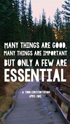 "LDS cell phone wallpaper. LDS general conference quote. D Todd Christopherson. April 2015. ""Many things are good, many things are important, but only a few are essential"" LDS quotes"