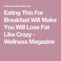 Eating This For Breakfast Will Make You Will Lose Fat Like Crazy - Wellness Magazine