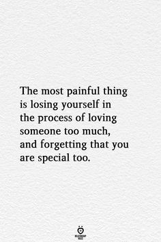 The most painful thing is losing yourself in the process of loving someone too much, and forgetting that you are special too. The Most Painful Thing Is Losing Yourself In The Process Of Loving Someone Too yeehaw yeet nicoletastrauhs Zitate der alte Now Quotes, Breakup Quotes, Words Quotes, Quotes To Live By, Life Quotes, Hurt Quotes For Him, Care Too Much Quotes, Love Pain Quotes, Sayings
