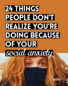 24 Things People Don't Realize You're Doing Because of Your Social Anxiety