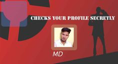 MD found who is secretly checking his profile, Want to know yours ?