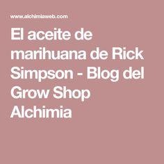 El aceite de marihuana de Rick Simpson - Blog del Grow Shop Alchimia