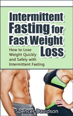 Intermittent Fasting for Fast Weight Loss:How to Lose Weight Quickly and Safely with Intermittent Fasting (intermittent fasting, intermittent fasting for ... fasting, weight loss, lose weight quickly) by Spencer Davidson, http://www.amazon.com/dp/B00IAENA96/ref=cm_sw_r_pi_dp_BhI.sb0QS8MJK