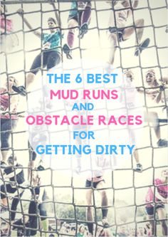 Get a little (or a lot!) dirty with these best mud runs and obstacle races. The 6 Best Mud Runs and Obstacle Races for Getting Dirty http://www.active.com/running/articles/the-6-best-mud-runs-and-obstacle-races-for-getting-dirty