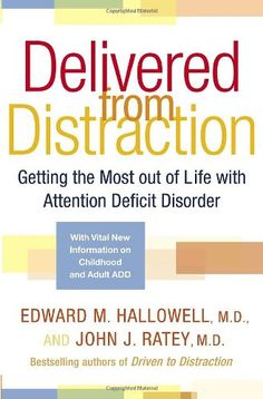 9780345442307 - Delivered from Distraction: Getting the Most Out of Life with Attention Deficit Disorder by Edward M Hallowell; Ratey, John J Good Books, Books To Read, Books On Tape, Attention Deficit Disorder, Step Program, Free Reading, Reading Online, Books Online, Disorders