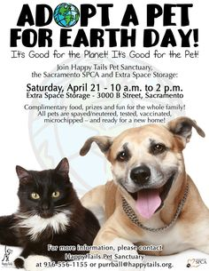 Join Happy Tails Pet Sanctuary, the Sacramento SPCA, and Extra Space Storage on Earth Day, April 21st from 10am - 2pm to adopt a pet. Complimentary food, prizes, and fun for the whole family! All pets are spayed/neutered, tested, vaccinated, microchipped - and ready for a new home.