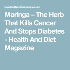 Moringa – The Herb That Kills Cancer And Stops Diabetes - Healthy Cures Magazine Moringa Benefits, Natural Cancer Cures, Herbs For Health, Cancer Fighting Foods, Healing Herbs, Health Diet, Health Fitness, Cancer Treatment, Natural Health