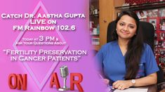 """Do you Have Queries Regarding """"#Fertility Preservation in #CancerPatients""""? Switch to #FMRainbow 102.6 & Catch Dr. Aastha Gupta LIVE. Interactive Session Today at 3 pm! Don't Miss It!"""