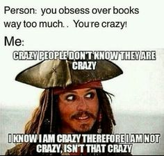Crazy people don't know they are crazy. I know I am crazy; therefore I am not crazy, isn't that crazy?