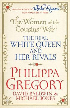 The Women of the Cousins' War: The Real White Queen and Her Rivals: Amazon.co.uk: Philippa Gregory, David Baldwin, Michael Jones: Books