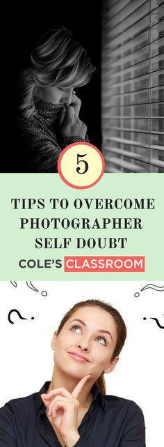 Overcoming Photographer Self Doubt: 5 Tips to Overcome Photographer Self Doubt. Learn more at: https://www.colesclassroom.com/5-tips-overcome-photographer-self-doubt/