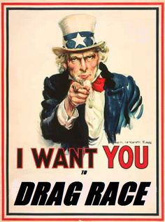 I WANT  YOU TO DRAG RACE