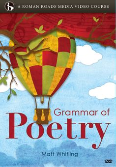 The Grammar of Poetry Video Course. DVD cover.     The Grammar of Poetry is a video course designed for the homeschool, and dedicated to a classical education.