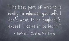 Good Quote From Ta-Nehisi Coates On Writing & How I'm Using It In Class | Larry Ferlazzo's Websites of the Day…