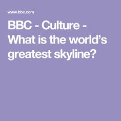 BBC - Culture - What is the world's greatest skyline?