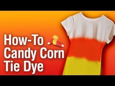 ▶ How-To Make A Candy Corn Tie Dye Shirt - YouTube