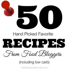 50 Favorite Recipes from Food Bloggers…including delicious low carb recipes that have helped me lose 10 lbs.!