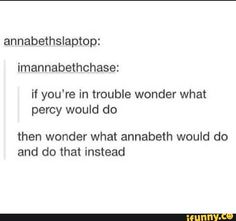 "if you do what percy would do you will die, cause that kid lives by some kind of crazy luck<--- i love by WWPJDTDTOOT which is ""what would percy jackson do then do the opposite of that"" Percy Jackson Fan Art, Percy Jackson Memes, Percy Jackson Books, Percy Jackson Fandom, Solangelo, Percabeth, Annabeth Chase, Rick Riordan Books, Book Memes"
