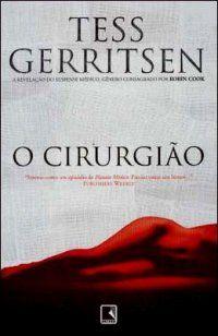O cirurgião (The surgeon) Tess Gerritsen – série Rizzoli&Isles 1 - Leia a resenha do livro no meu blog House of Thrillers, assista ao vídeo, responda à enquete e deixe seus comentários!  Vai encarar?