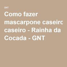 Como fazer mascarpone caseiro - Rainha da Cocada - GNT