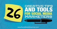 26 Creative Tips and Tools For Social Media Marketers | Social Media Examiner #socialmedia #marketing