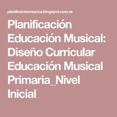 Planificación Educación Musical: Diseño Curricular Educación Musical Primaria_Nivel Inicial