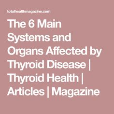 The Hypothyroidism Revolution - The 6 Main Systems and Organs Affected by Thyroid Disease Hypothyroidism Diet, Thyroid Hormone, Thyroid Disease, Thyroid Health, Autoimmune Disease, Thyroid Issues, Thyroid Cancer, Thyroid Vitamins, Thyroid Gland
