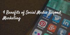 4 Benefits of #SocialMedia Beyond #Marketing