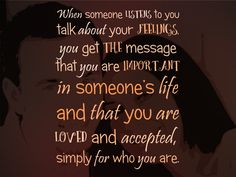 """""""When someone listens to you talk about your feelings, you get the message that you are important in someone's life and that you are loved and accepted, simply for who you are."""", Lidy Seysener, """"Love, Lies And The Games Couples Play"""", #Love, #Talk, #Feelings, #YouAreImportant, #Acceptance, #UnconditionalLove"""