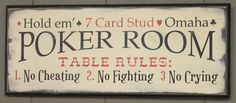 Poker Room Sign by TheGingerbreadShoppe on Etsy, $29.95  No cheating, no fighting, no crying. LOL!