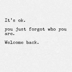 It's ok, you just forgot who you are. #youcanalwayscomeback