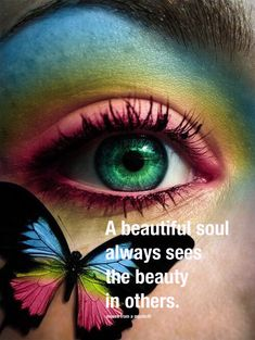 A beautiful soul always sees the beauty in others.