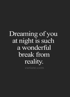 No..bcz even in my dreams..he leaves..just like reality..he leaves me..begging him to stay..