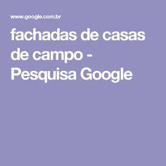 fachadas de casas de campo - Pesquisa Google