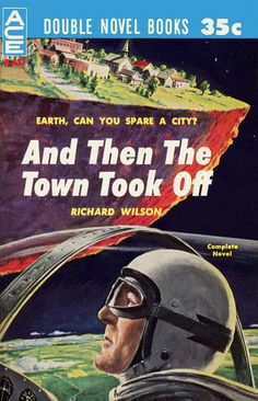 Ed Valigursky, And Then the Town Took Off by Richard Wilson 1960. Earth, can you spare a city?