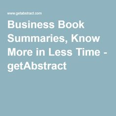 Business Book Summaries, Know More in Less Time - getAbstract
