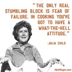 One of my favorite quotes by Julia Child . (good advice in a lot of situations) Julia Child Quotes, Quotes For Kids, Great Quotes, Quotes To Live By, Inspirational Quotes, Chef Quotes, Food Quotes, Funny Cooking Quotes, Cooking Humor