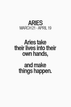 Aries take their lives into their own hands, and make things happen. #Aries